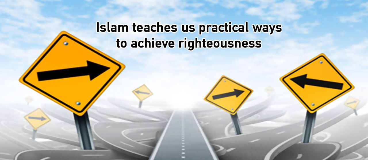 Islam teaches us practical ways to achieve righteousness |Jannat Al Quran