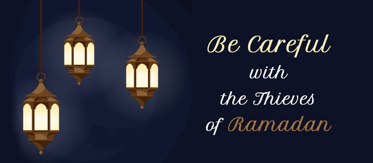 Be careful with thieves of Ramadan | Jannat Al Quran