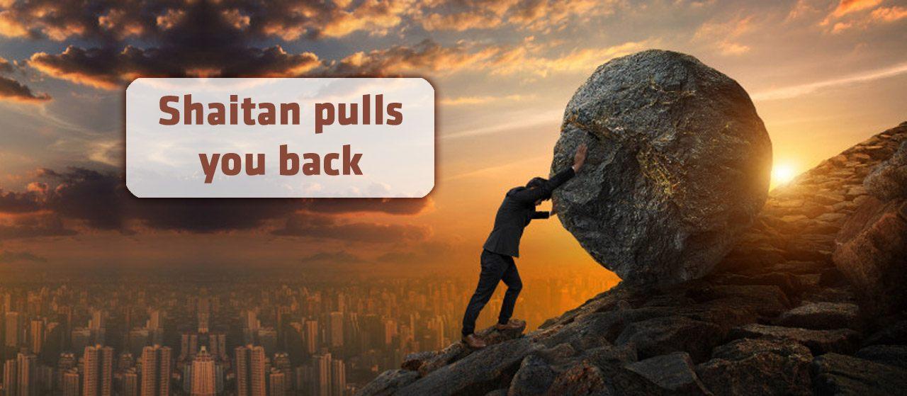 Shaitan pulls you back | Jannat Al Quran